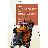 The Anthropology of Sustainability: Beyond Development and Progress (Palgrave Studies in Anthropology of Sustainability) (English Edition)