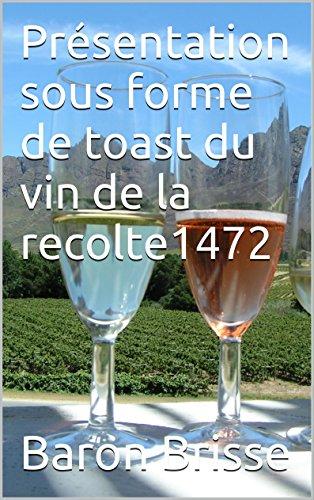 Présentation sous forme de toast du vin de la recolte1472 (French Edition)