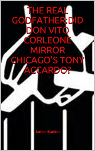 THE REAL GODFATHER: DID DON VITO CORLEONE MIRROR CHICAGO'S TONY ACCARDO? (English Edition)