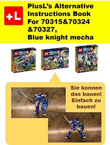 PlusL remake Anweisungen fur LEGO 70315&70324&70327 ,Blauer Ritter Mecha: Sie konnen die Blauer Ritter Mecha aus Ihren eigenen Steinen zu bauen! (German Edition)