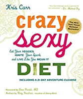 Crazy Sexy Diet: Eat Your Veggies, Ignite Your Spark, and Live Like You Mean It! by Kris Carr(2011-01-17)