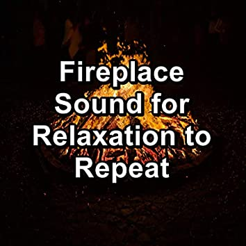 Fireplace Sound for Relaxation to Repeat