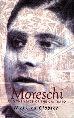 Moreschi: And the Voice of the Castrato: The Angel of Rome