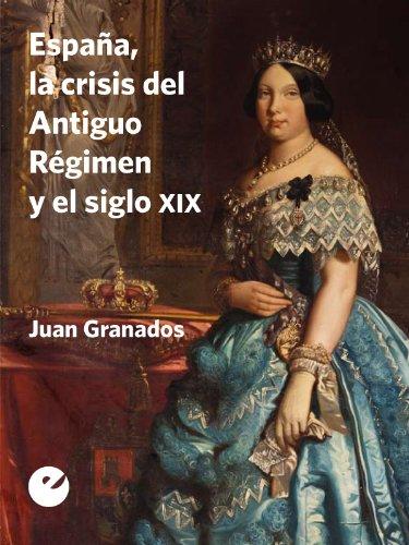 España, la crisis del Antiguo Régimen y el siglo XIX eBook: Granados, Juan: Amazon.es: Tienda Kindle