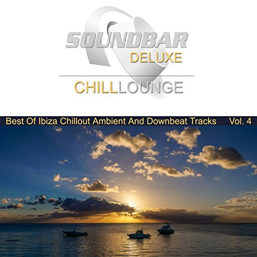 Soundbar Deluxe Chill Lounge, Vol. 4 (Best of Ibiza Chillout Ambient and Downbeat Tracks)