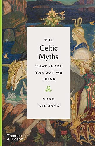 The Celtic Myths that Shape the Way We Think
