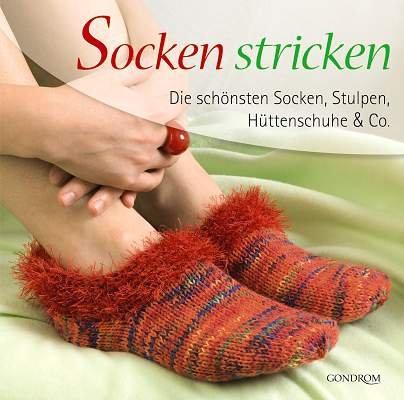 Socken stricken: Die schönsten Socken, Stulpen, Hüttenschuhe & Co.