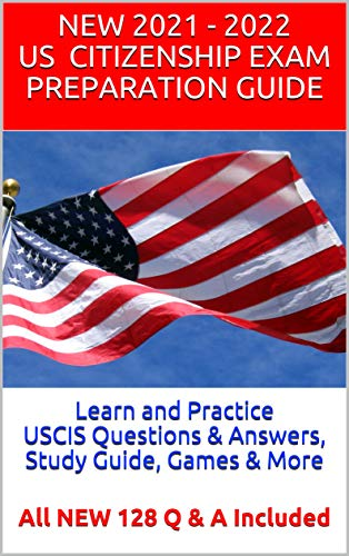 Learn and Practice 2021 USCIS Questions & Answers, Study Guide, Games & More: All NEW 128 Q & A Included (English Edition)