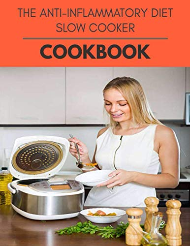 The Anti-inflammatory Diet Slow Cooker Cookbook: Easy and Delicious for Weight Loss Fast, Healthy Living, Reset your Metabolism | Eat Clean, Stay Lean with Real Foods for Real Weight Loss