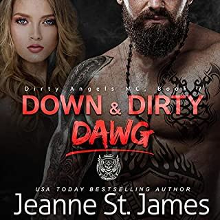 Down & Dirty: Dawg     Dirty Angels MC, Book 7              Written by:                                                                                                                                 Jeanne St. James                               Narrated by:                                                                                                                                 Aiden Snow,                                                                                        Ava Lucas                      Length: 7 hrs and 15 mins     Not rated yet     Overall 0.0