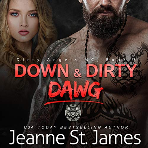 Down & Dirty: Dawg     Dirty Angels MC, Book 7              By:                                                                                                                                 Jeanne St. James                               Narrated by:                                                                                                                                 Aiden Snow,                                                                                        Ava Lucas                      Length: 7 hrs and 15 mins     53 ratings     Overall 4.8