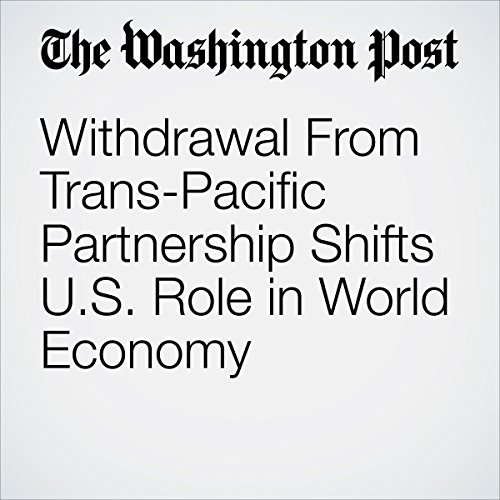 Withdrawal From Trans-Pacific Partnership Shifts U.S. Role in World Economy copertina