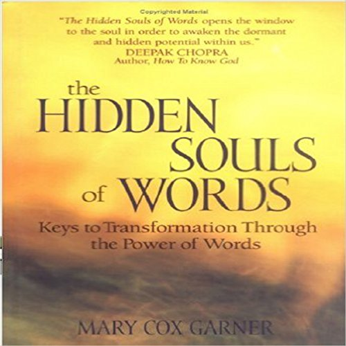 The Hidden Souls of Words     Keys to Transformation Through the Power of Words              By:                                                                                                                                 Mary Cox Garner                               Narrated by:                                                                                                                                 Norma Jean Strickland                      Length: 6 hrs and 21 mins     2 ratings     Overall 4.0