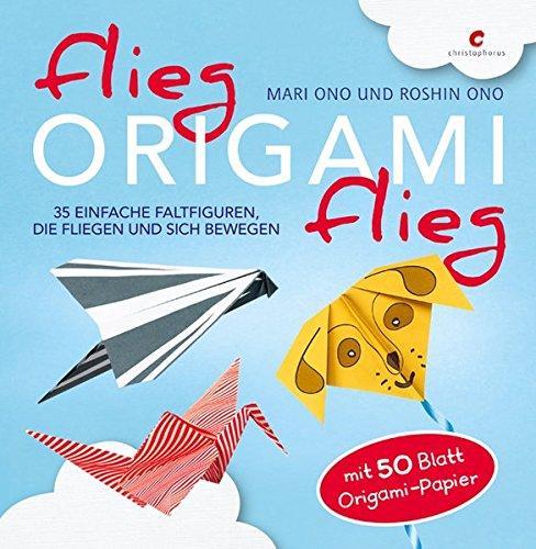 Flieg, Origami, flieg: 35 einfache Faltfiguren, die fliegen und sich bewegen. Mit 50 Blatt Origami-Papier