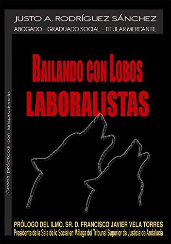 Bailando con lobos laboralistas: Casos prácticos con jurisprudencia de derecho...