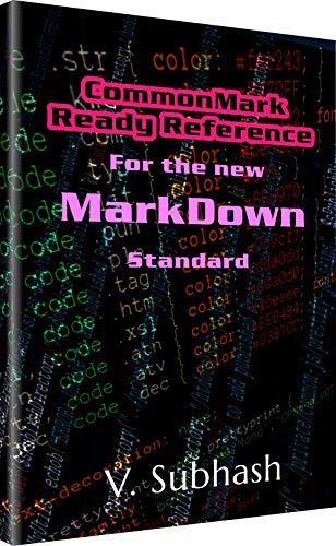 CommonMark Ready Reference: MarkDown tutorial and hacks for writers to create documents using the new CommonMark standard (English Edition)