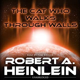 The Cat Who Walks through Walls                   Written by:                                                                                                                                 Robert Heinlein                               Narrated by:                                                                                                                                 Tom Weiner                      Length: 13 hrs and 30 mins     7 ratings     Overall 4.6