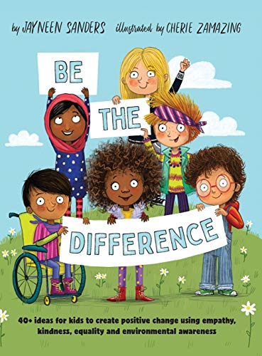 Be the Difference: 40+ ideas for kids to create positive change using...