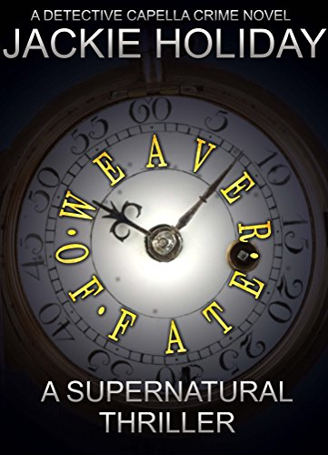 Weaver of Fate - A Supernatural Thriller: A Detective Capella Crime Novel (Detective Capella Mystery Thriller Series Book 2)