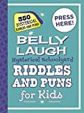 Belly Laugh Hysterical Schoolyard Riddles and Puns for Kids: 350 Hysterical Riddles and Puns!