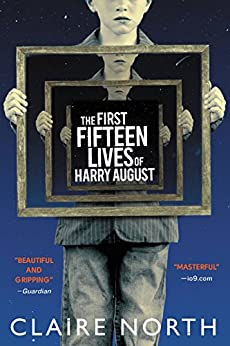 The First Fifteen Lives of Harry August by [Claire North]
