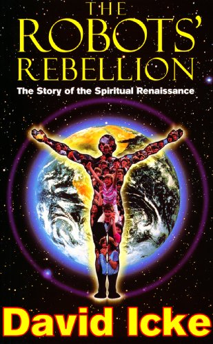 The Robots\' Rebellion – The Story of Spiritual Renaissance: David Icke's History of the New World Order (English Edition)