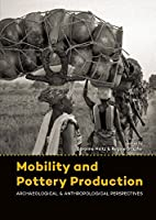 Mobility and Pottery Production: Archaeological & Anthropological Perspectives