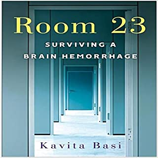 Room 23: Surviving a Brain Hemorrhage                   Written by:                                                                                                                                 Kavita Basi                               Narrated by:                                                                                                                                 Kavita Basi                      Length: 5 hrs and 19 mins     Not rated yet     Overall 0.0