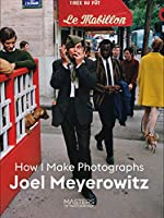 Joel Meyerowitz: How I Make Photographs (Masters of Photography)