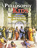 Philosophy for Kids: 40 Fun Questions That Help You Wonder about Everything!