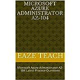 Microsoft Azure Administrator AZ-104: Microsoft Azure Administrator AZ-104 Latest Practice Questions (English Edition)