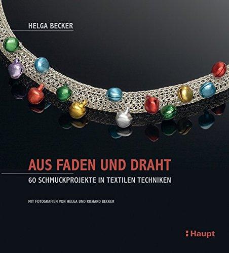 Aus Faden und Draht: 60 Schmuckprojekte in textilen Techniken