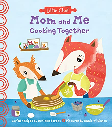 Mom and Me Cooking Together: A Sweet Kids Cookbook With Easy Recipes For The Whole Family To Make (The Perfect Gift from Daughter Or Son) (Little Chef)