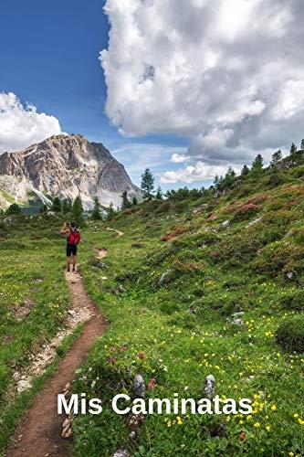 Mis Caminatas: Diario de   110 Páginas para Registrar Todo sobre Tus Salidas de Trekking