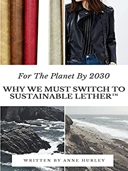 For The Planet By 2030: Why We Must Switch To Sustainable Vegan Lether™ by [Anne Hurley]