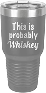 This is Probably Whiskey - Engraved Tumbler Wine Mug Cup Unique Funny Birthday Gift Graduation Gifts for Women and Men Whiskey Hilarious Jack Daniels drinking Probably (30 Ring, Grey)