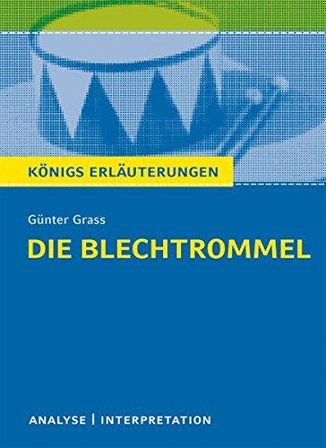 Die Blechtrommel von Günter Grass.: Textanalyse und Interpretation mit ausführlicher Inhaltsangabe und Abituraufgaben mit Lösungen (Königs Erläuterungen und Materialien, Band 159)
