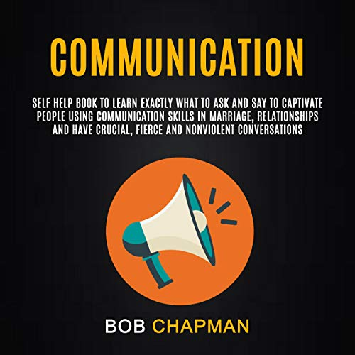 Communication: Self Help Book to Learn Exactly What to Ask and Say to Captivate People Using Communication Skills in Marriage, Relationships, and Have Crucial, Fierce and Nonviolent Conversations Titelbild
