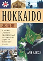 Hokkaido: A History of Ethnic Transition and Development on Japan's Northern Island