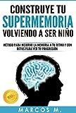 Construye tu SUPERMEMORIA volviendo a ser niño: opositores, estudiantes o interesados en mejorar su...