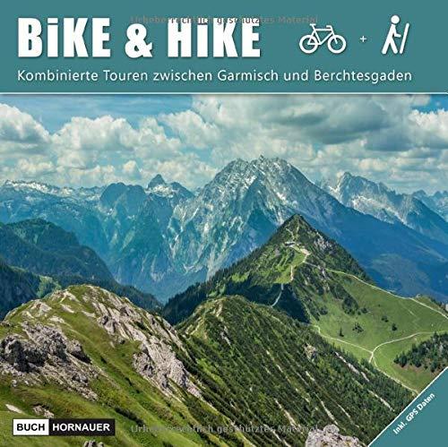 Bike & Hike - Bayern & Tirol - Buch mit 33 Touren inkl. GPS: Wandern und Mountainbiken - Kombinierte Touren in den Alpen (Mieminger Kette, ... Kaisergebirge, Chiemgau, Berchtesgaden)