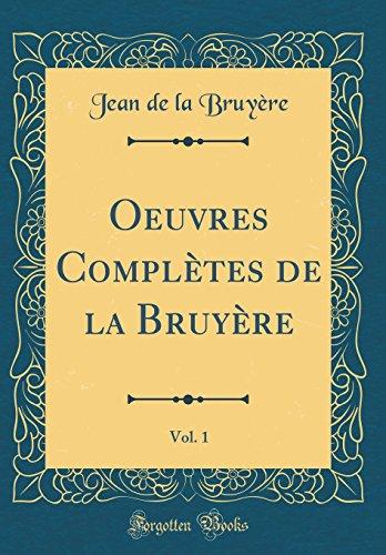 Oeuvres Complètes de la Bruyère, Vol. 1 (Classic Reprint)