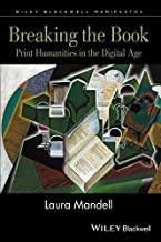 Breaking the Book: Print Humanities in the Digital Age (Wiley-Blackwell Manifestos)