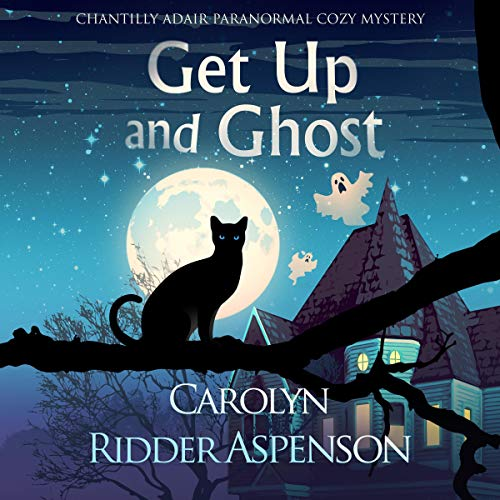 Get Up and Ghost: A Chantilly Adair Psychic Medium Cozy Mystery: The Chantilly Adair Psychic Medium Cozy Mystery Series, Book 1