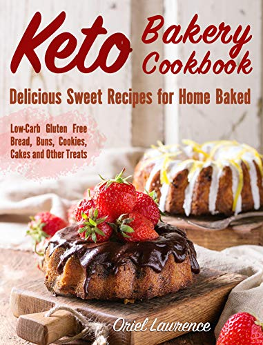 Keto Bakery Cookbook: Delicious Sweet Recipes for Home Baked (Low-Carb Gluten Free Bread, Buns, Cakes, Cookies and Other Treats) (Baking and Desserts Cookbook Book 3)