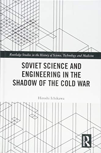 Soviet Science and Engineering in the Shadow of the Cold War (Routledge Studies in the History of Science, Technology and Medicine)