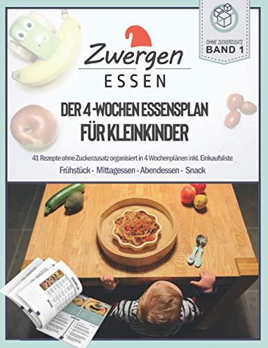 Der 4-Wochenessensplan für Kleinkinder: Rezeptbuch/Kochbuch mit 41 Rezepten ohne Zuckerzusatz organisiert in 4 Wochenplänen inkl. Einkaufsliste
