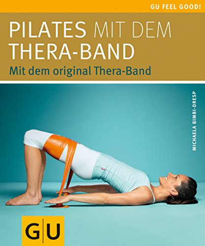 Pilates mit dem Thera-Band: Mit dem original Thera-Band (GU Feel good!)