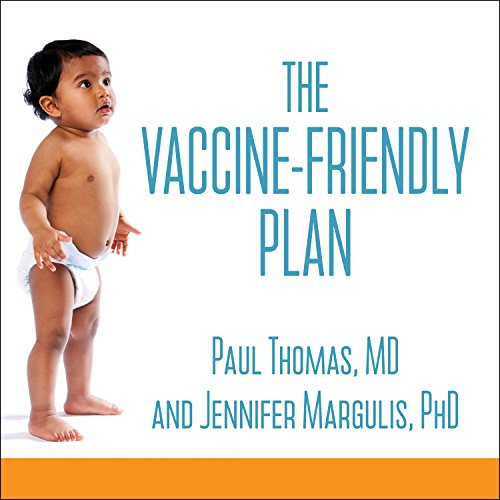 The Vaccine-Friendly Plan: Dr. Paul's Safe and Effective Approach to Immunity and Health - from Pregnancy Through Your Child's Teen Years