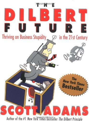[(The Dilbert Future: Thriving on Stupidity in the 21st Century )] [Author: Scott Adams] [Dec-1998]